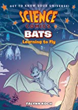 Science Comics: Bats-- Learning to Fly