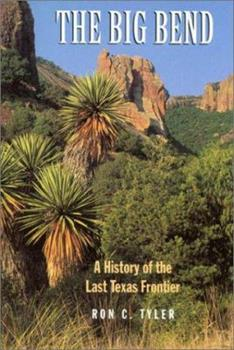 Big Bend: A History of the Last Texas Frontier